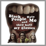 Black People Hate Me and They Hate My Glasses